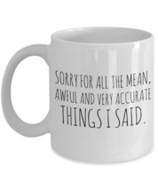 """Funny Quote Mug """"Sorry For All The Mean Awful and Very Accurate Things I... - $14.95"""