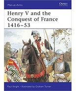 Men at Arms No. 317 - Henry V and the Conquest of France 1416 - 53 [Pape... - $98.00