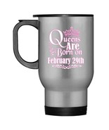 Queens Are Born On February 29th Funny Birthday Travel Mug - $21.99
