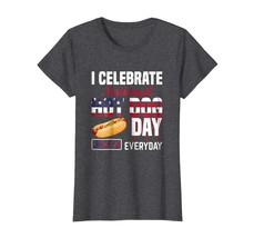 Dog Fashion - I Celebrate National Hot Dog Day Tee Shirt men women kid Wowen - $19.95+