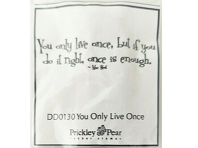 """Prickley Pear Sentiment Rubber Cling Stamp """"You Only Live Once"""" #DD0130"""