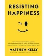 Resisting Happiness [Paperback] Matthew Kelly - $4.51
