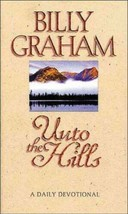 Unto the Hills: A Daily Devotional by Billy Graham Paperback Books - $24.99