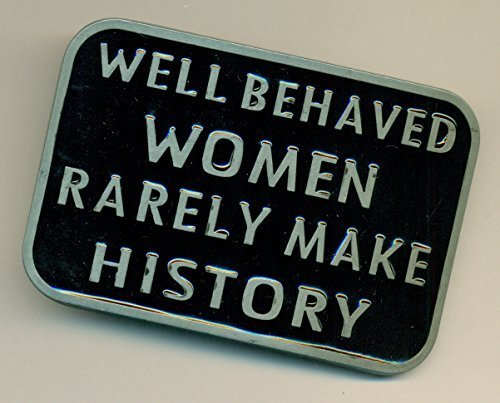 "Well Behaved Women Rarely Make History Belt Buckle for 1.5"" Belts"