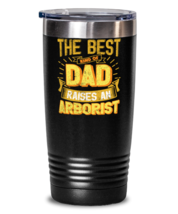 Gifts For Dad From Daughter - The Best Dad Raises an Arborist - Unique tumbler  - $32.99
