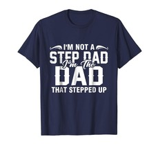 Dad Shirts - I'm Not The Step Dad I'm The Dad That Stepped Up T-Shirts Men - $19.95+