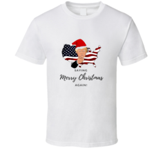Donald Trump Saying Merry Christmas Again Funny Tshirt - $18.99+