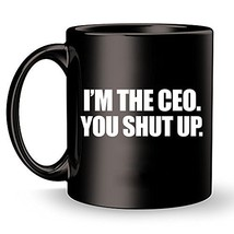 CEO Boss Coffee Mug I'm The CEO You Shut Up Cup Best Gift for Men Women ... - $14.95+