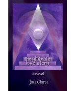 The Ultimate Love Story: An imaginary tale inspired by ancient truths [P... - $14.00