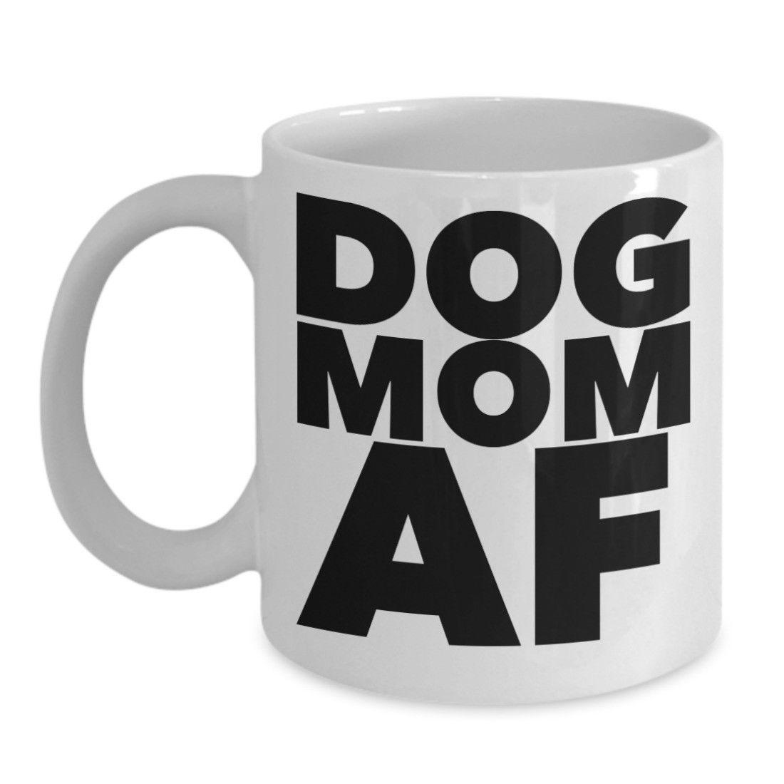 Dog Mom AF Mug Dog Mom AF Coffee Mug Rescue Mom Ceramic Mug Gift White 11oz 15oz