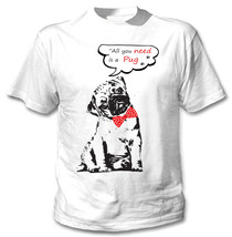 Pug All You Need - New Cotton White Tshirt - $23.59