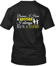 I Have A Brother T Shirt, I Always Have A Friend T Shirt - $9.99+