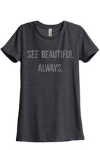 See Beautiful Always Women Relaxed T-Shirt Tee Charcoal Grey - $24.99+