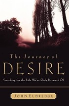 The Journey of Desire: Searching for the Life We Only Dreamed of Eldredg... - $9.81