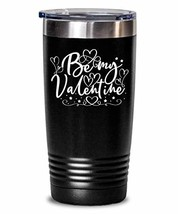 Insulated Travel Tumbler Be My Valentine Double Wall Sweat Proof Thermos... - $29.67