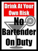 Drink At Your Own Risk No Bartender On Duty Metal Sign - $29.95