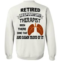 Being A Doctor T Shirt, Retired Respiratory Therapist Been There Done That Sweat - $16.99+