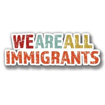 We are All Immigrants Precision Cut Decal - $3.46+