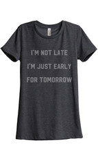 I'm Not Late Just Early For Tomorrow Women's Relaxed T-Shirt Tee Charcoal Grey - $24.99+