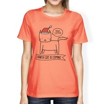 Meowy Catmas Santa Cat Is Coming Womens Peach Shirt - $14.99+