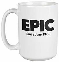 Epic Since June 1979 Awesome Slang 40th Birthday Coffee & Tea Mug Cup, Memorabil - $24.49