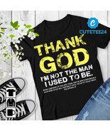 Thank God I'm Not The Man I Used To Be Gildan Unisex T-shirt - $21.99+