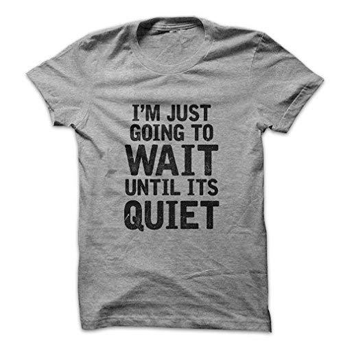 Mad Over Shirts I'm Just Going To Wait Until It's Quiet Cool Mom Teacher Funny Q