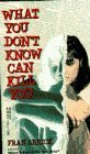 What You Don't Know Can Kill You [Mar 01, 1994] Arrick, Fran