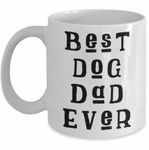 Best Dog Dad Ever Gift - Dog Lovers Father Owner Funny Coffee Mug Cup White - $19.55+