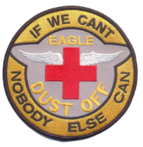 US Army EAGLE DUSTOFF IF WE CAN'T NOBODY ELSE CAN Patch NEW!!! - $11.87