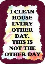 "I Clean House Every Other Day This Is Not The Other Day 3"" x 4"" Love Note Humoro - $2.69"