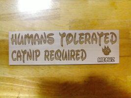 Humans Tolerated - Catnip Required - Love CAT - $27.50