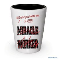 I'm a Papa shot glass- Not a Miracle Worker -Papa Gifts (1) - $9.75