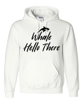 Whale hello there hoodie funny cool fashion outfit birthday gift present... - $32.50