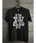 Sexy And We All Know It - Custom Men's T-Shirt (1184) - $19.13+
