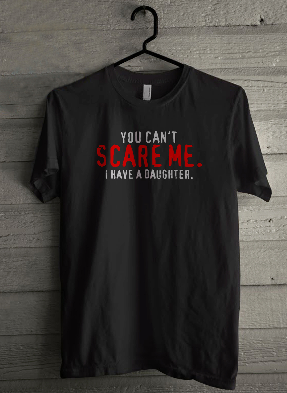You Can't Scare Me I Have A Daughter - Custom Men's T-Shirt (692)