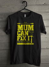 If Mum Can't Fix It - Custom Men's T-Shirt (4635) - $19.13+