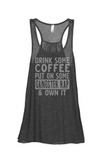 Thread Tank Drink Some Coffee Put on Some Gangster Rap & Own It Women's Sleevele - $24.99+