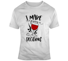 I Make Pour Decisions Funny Novelty Wine Tee Is A Great Glam Party Gift ... - $17.97+