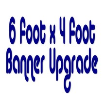6 Foot x 4 Foot Banner Size Upgrade - $40.99