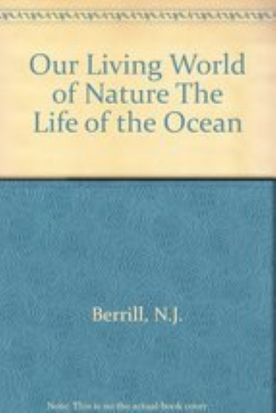 Our Living World of Nature The Life of the Ocean by Berril