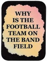 "Why Is The Football Team On The Band Field 3"" x 4"" Love Note Music Sayings Pocke - $2.69"