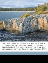 Art and industry in education. A book illustrative of the principles and... - $12.87
