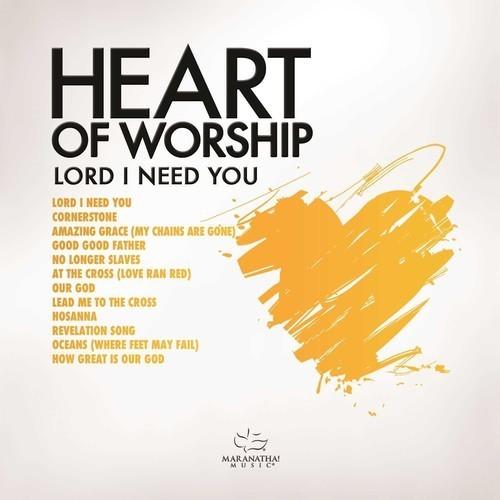 Heart of worship   lord  i need you by maranatha  music