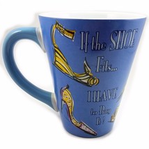 If the Shoe Fits I Have To Buy It Coffee Mug 12 oz Cup Blue Ambiance k536 - $10.99