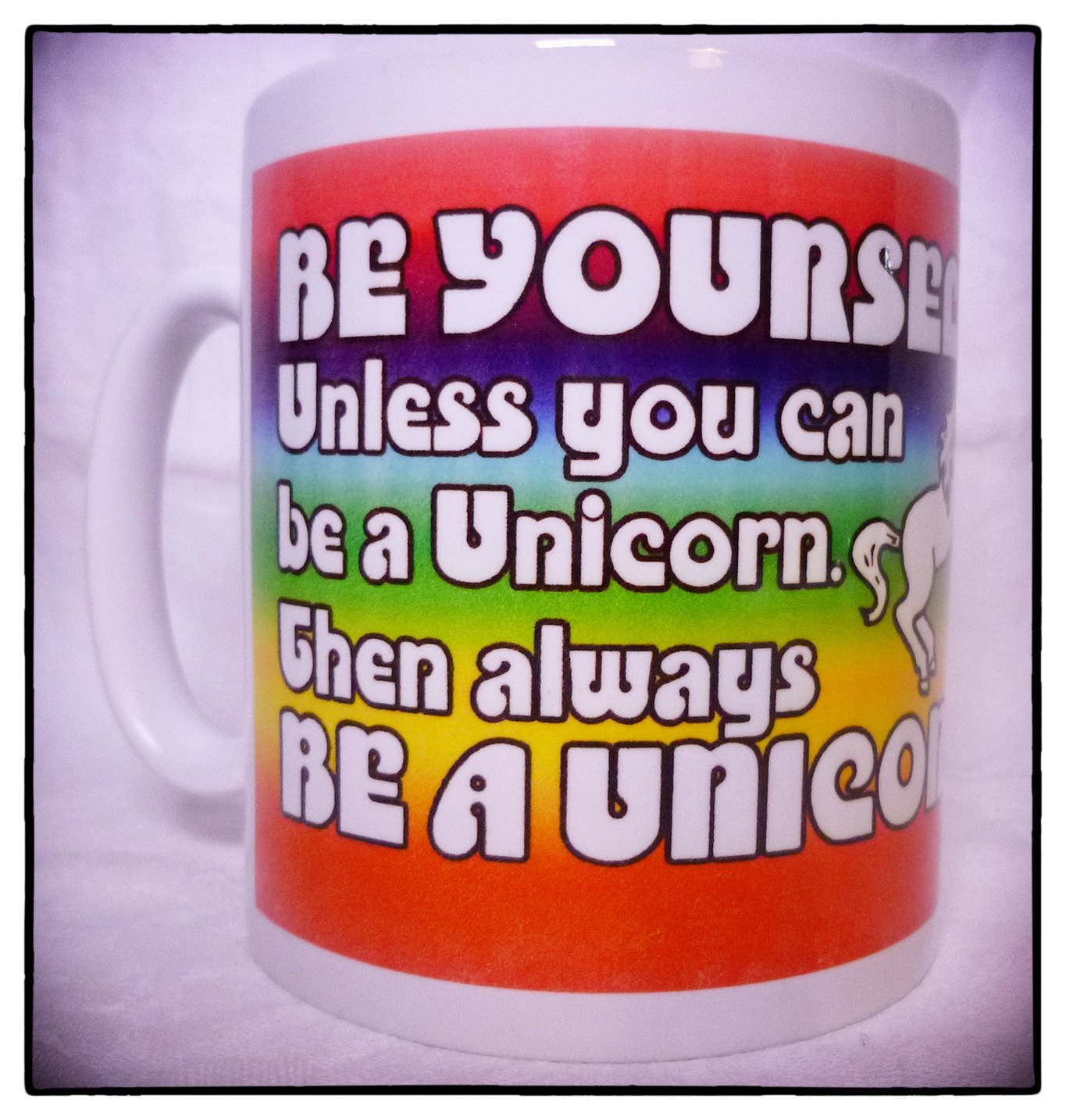 Primary image for Be Yourself, Unless You Can Be A Unicorn, Then Always Be A Unicorn - MUG! Cute,