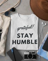 grateful! STAY HUMBLE T-shirt | Gifts For Men | Gifts For Women image 1