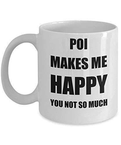 Poi Mug Lover Fan Funny Gift Idea Hobby Novelty Gag Coffee Tea Cup Makes Me Happ