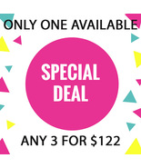 THURS - FRI FLASH SALE! PICK ANY 3 FOR $122  BEST OFFERS DISCOUNT - $244.00