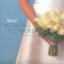 The Knot Book of Wedding Flowers Roney, Carley - $29.99